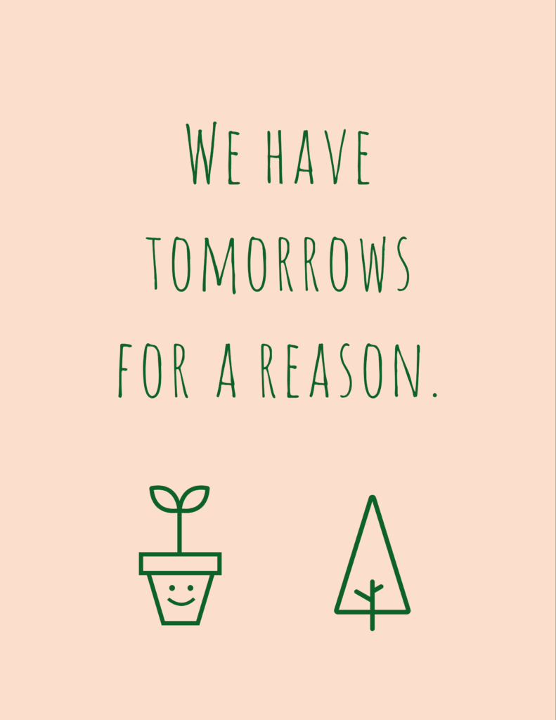 We have tomorrows for a reason.